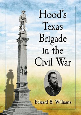 Hood's Texas Brigade in the Civil War By Williams, Edward B.
